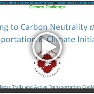 Powered by San Antonio: Getting to Carbon Neutrality Through Transportation & Climate Initiatives